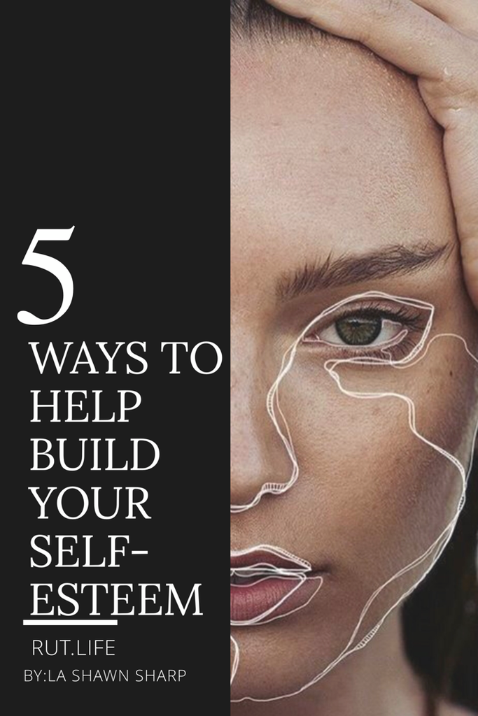 5 Ways to Help Build Your Self - Esteem