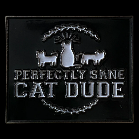 Perfectly Sane Cat Dude Pin
