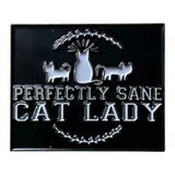 Perfectly Sane Cat Lady Pin