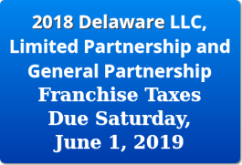 2018 Delaware LLC / LP / GP Franchise Taxes are Due June 1, 2019