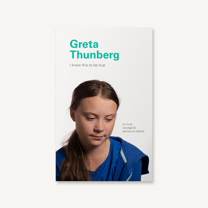 I Know This to be True - Greta Thunberg