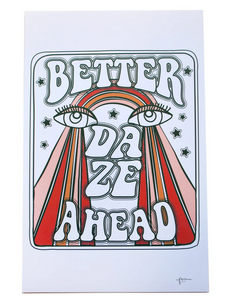 Better Daze Ahead Art Print