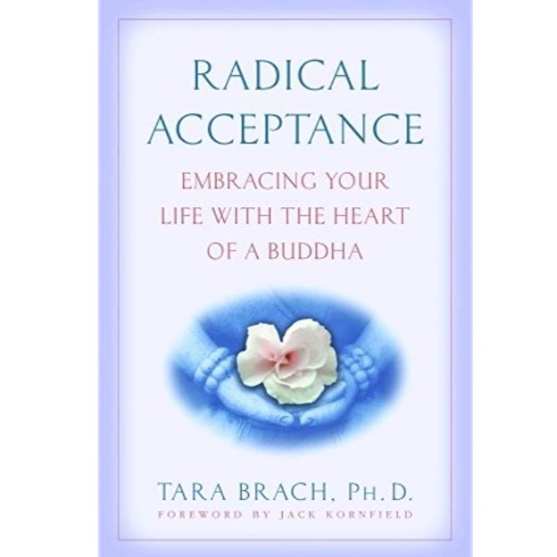 Radical Acceptance: Embracing Your Life With the Heart of a Buddha