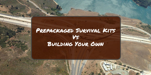 prepackaged survival kits vs building your own