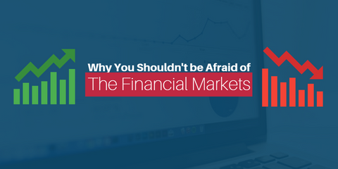 Why You Shouldn't be Afraid of the Financial Markets