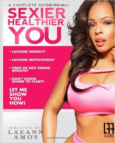 A Complete Guide to Sexier Healthier You by Laeann Amos