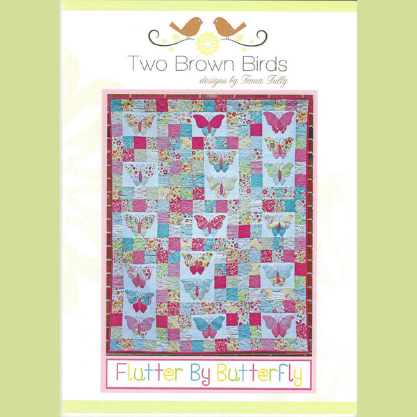 FLUTTER BY BUTTERFLY - Quilt Pattern - by Australian Designer Fiona Tully - brand Two Brown Birds