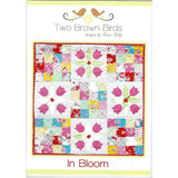 IN BLOOM - Quilt Pattern - by Australian Designer Fiona Tully - brand Two Brown Birds