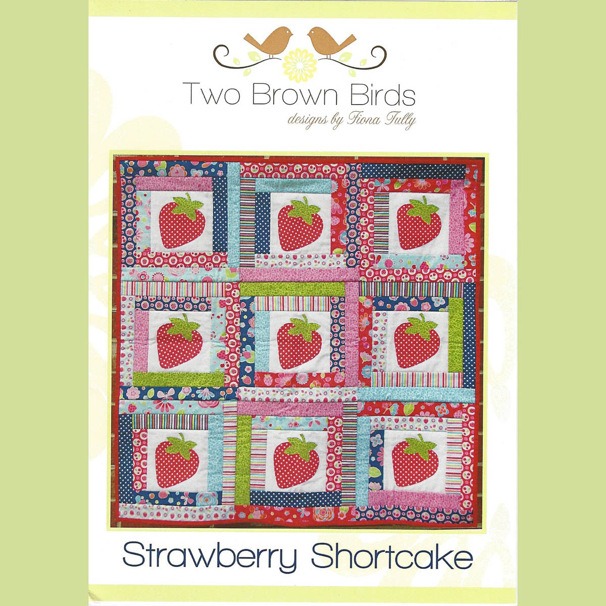 STRAWBERRY SHORTCAKE - Quilt Pattern - by Australian Designer Fiona Tully - brand Two Brown Birds