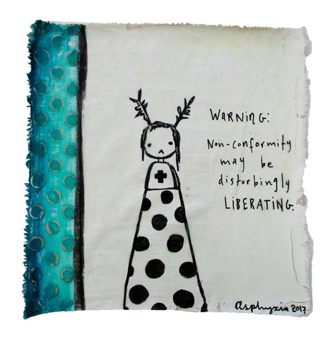 Warning: Non-conformity may be disturbingly liberating - Acrylic paint and ink and encaustic on plastered reclaimed fabric