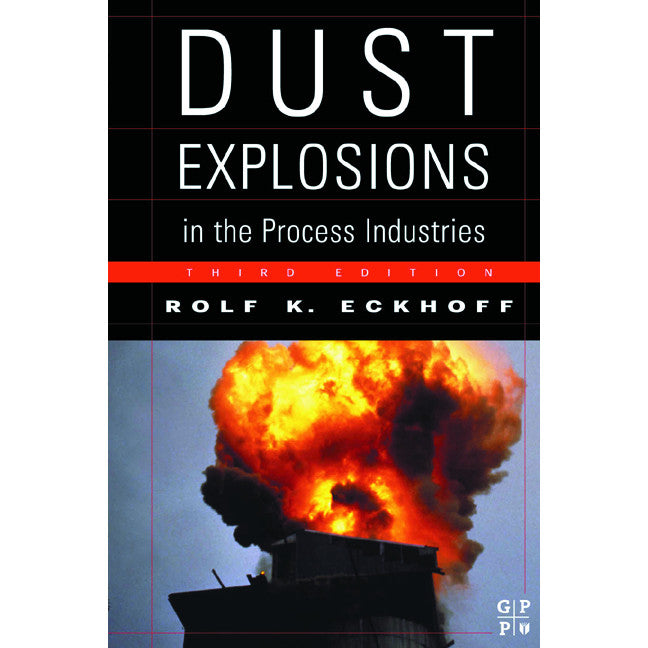 Dust Explosions in the Process Industries, 3rd Edition