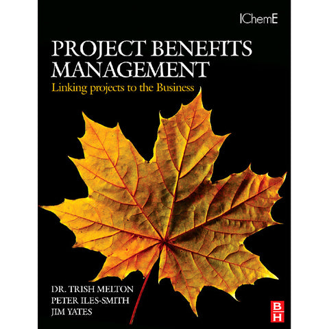 Project Benefits Management: Linking projects to the Business, 1st Edition
