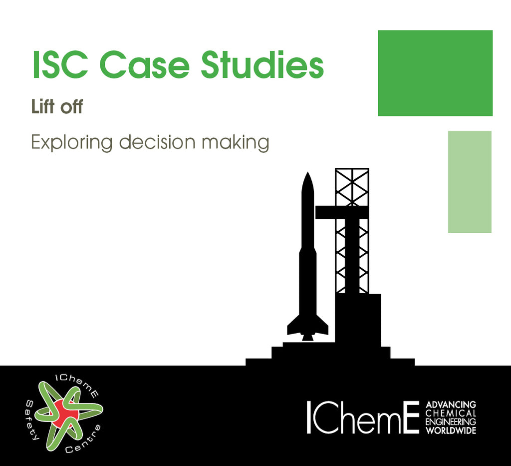NEW IChemE Safety Centre Case Studies - Lift Off – Exploring decision making
