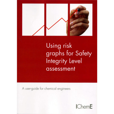 Using Risk Graphs for Safety Integrity Level (SIL) Assessment - A User Guide for Chemical Engineers