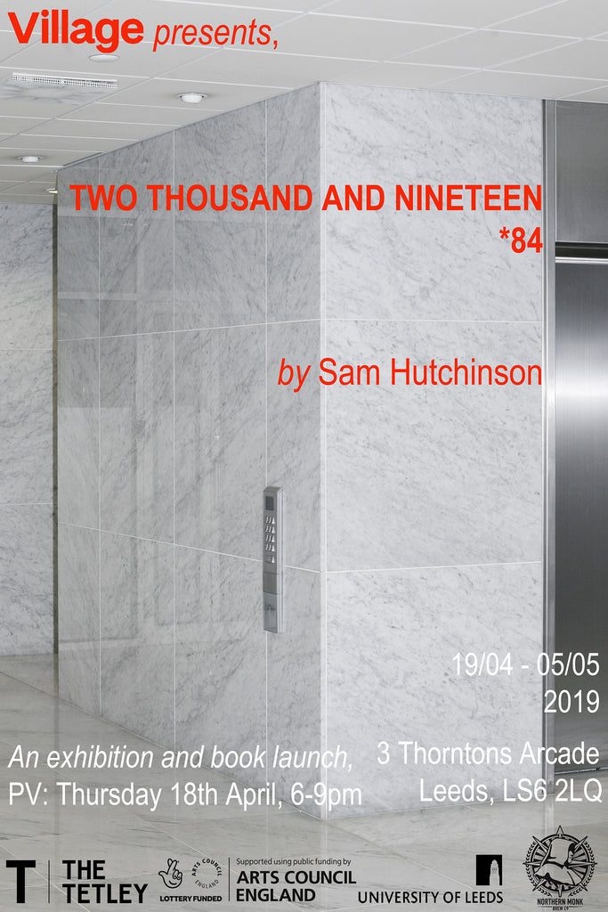 Two Thousand and Nineteen *84: Exhibition & Book Launch by Sam Hutchinson      	srcset=