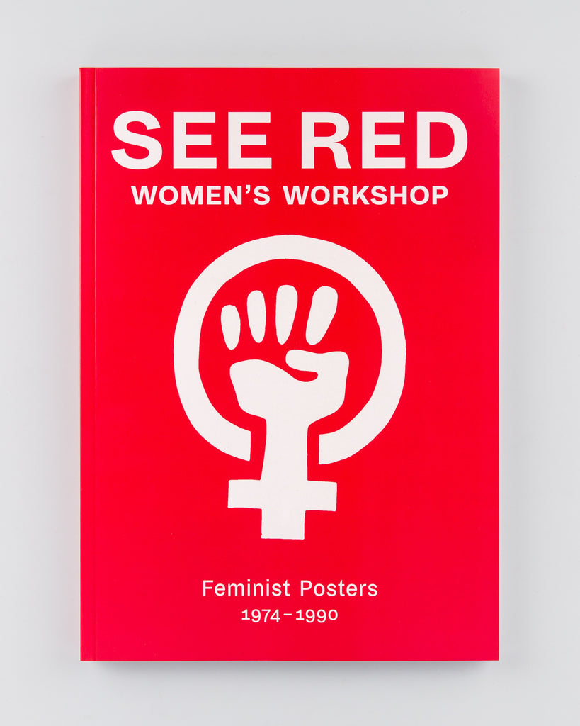 See Red Women's Workshop: Feminist Posters 1974-1990 by See Red Women's Workshop - Cover