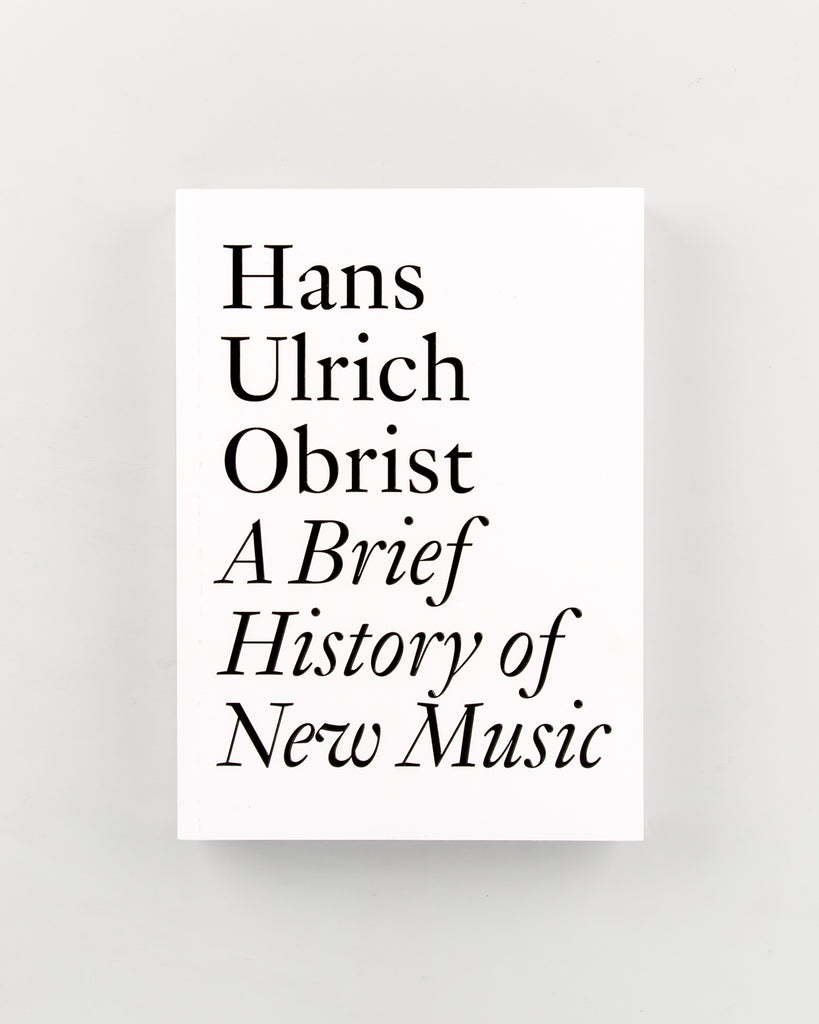 A Brief History Of New Music by Hans Ulrich Obrist - 546