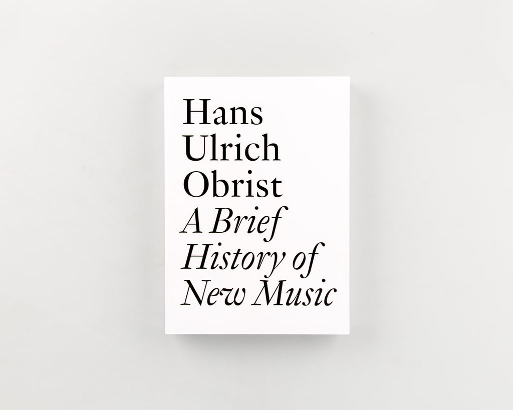 A Brief History Of New Music by Hans Ulrich Obrist - 845