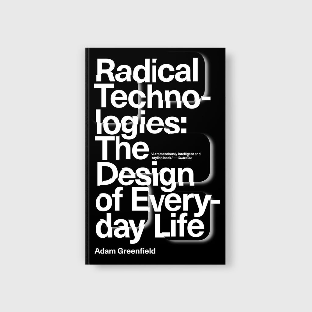 Radical Technologies: The Design of Everyday Life by Adam Greenfield - 369