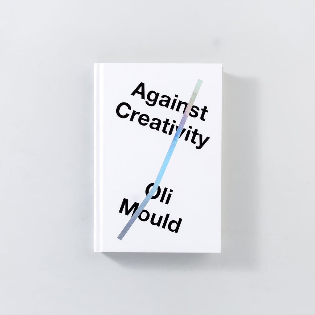 Against Creativity by Oli Mould - 400