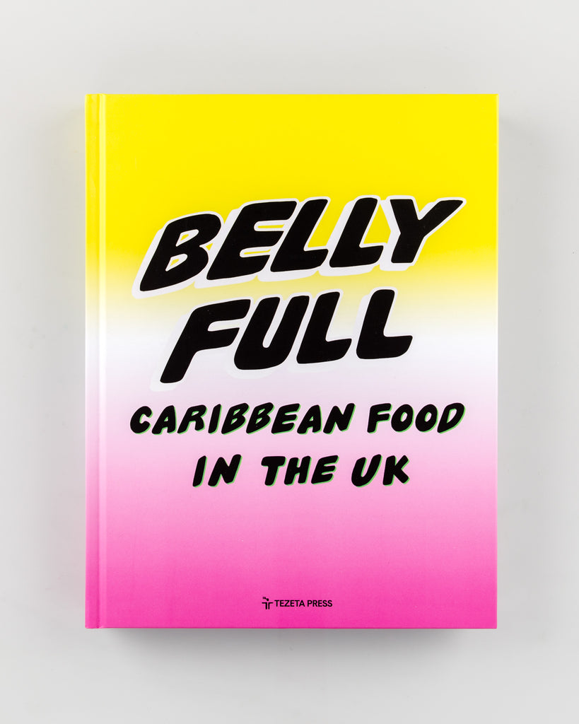Belly Full: Carribbean Food In The UK by Riaz Phillips - 532