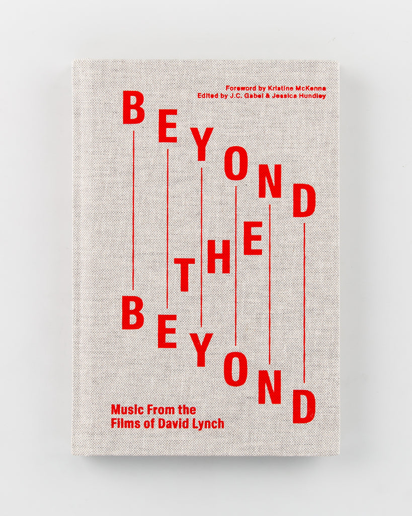 Beyond the Beyond: Music From the Films of David Lynch by  Edited by J.C. Gabel and Jessica Hundley - 732