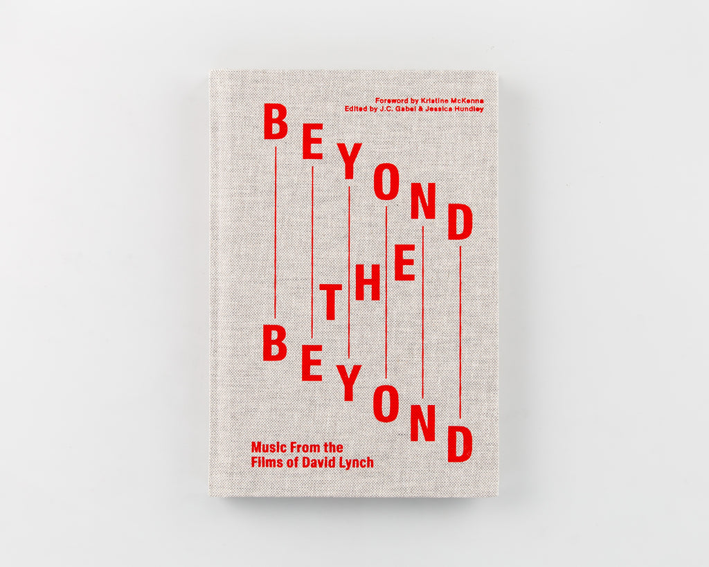 Beyond the Beyond: Music From the Films of David Lynch by  Edited by J.C. Gabel and Jessica Hundley - 427