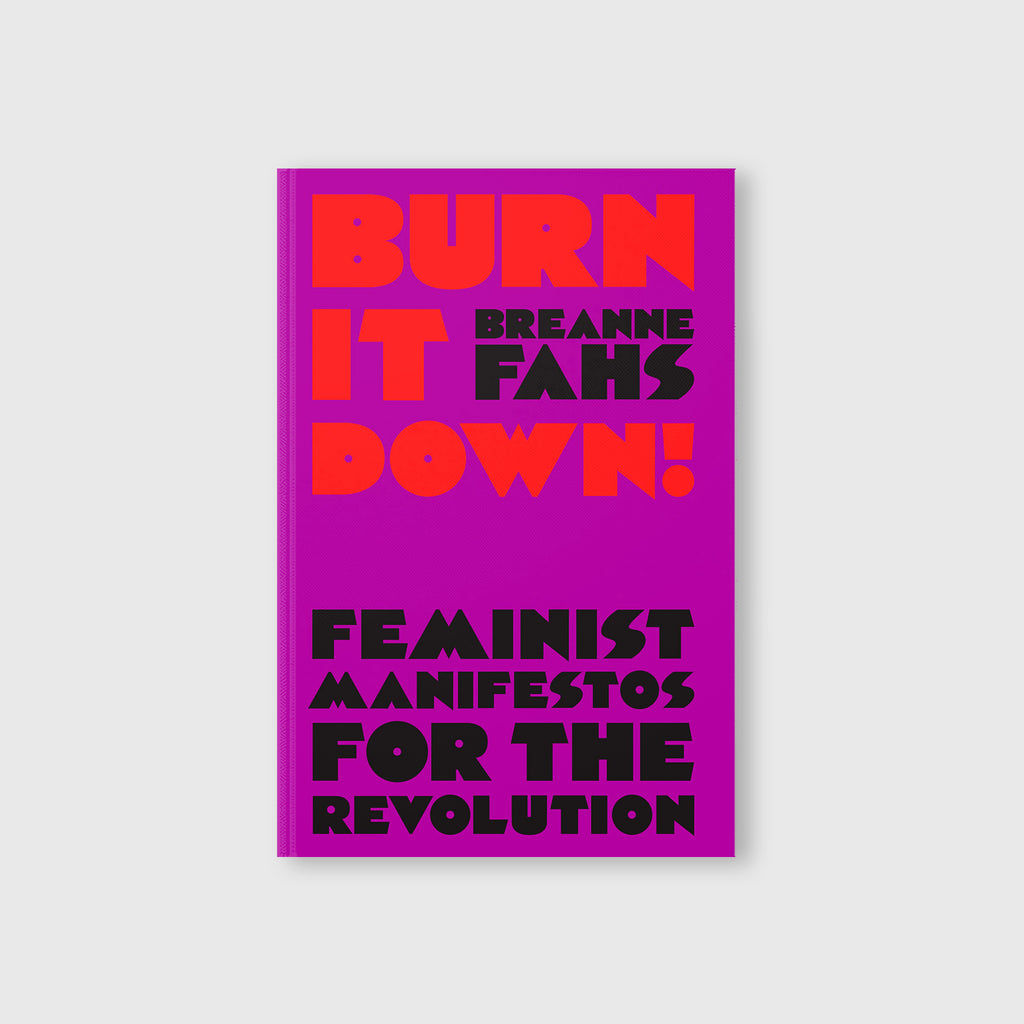 Burn it Down!: Feminist Manifestos for the Revolution by Breanne Fahs (Ed.) - 3