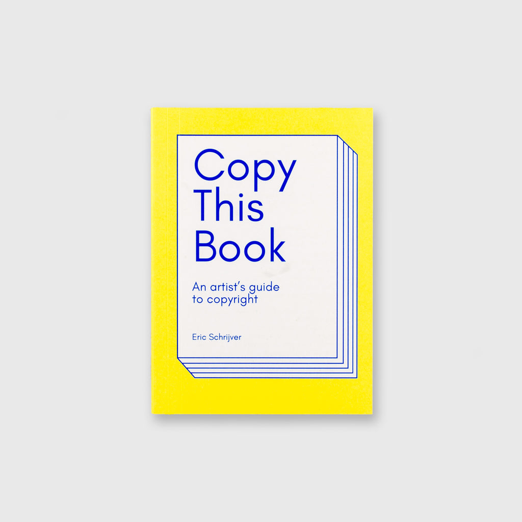 Copy This Book: An Artist's Guide To Copyright by Eric Schrijver - 1