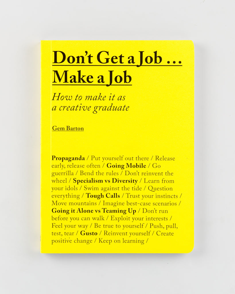 Don't Get a Job... Make a Job: How to Make it as a Creative Graduate by Gem Barton - 12