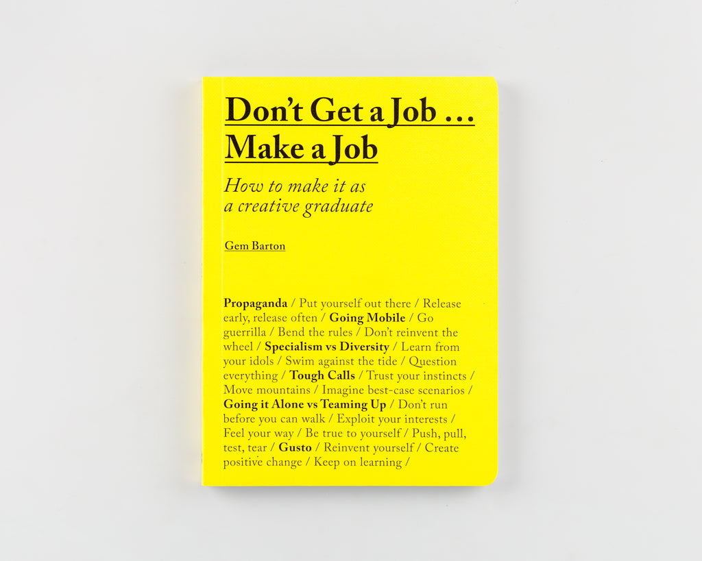 Don't Get a Job... Make a Job: How to Make it as a Creative Graduate by Gem Barton - 626