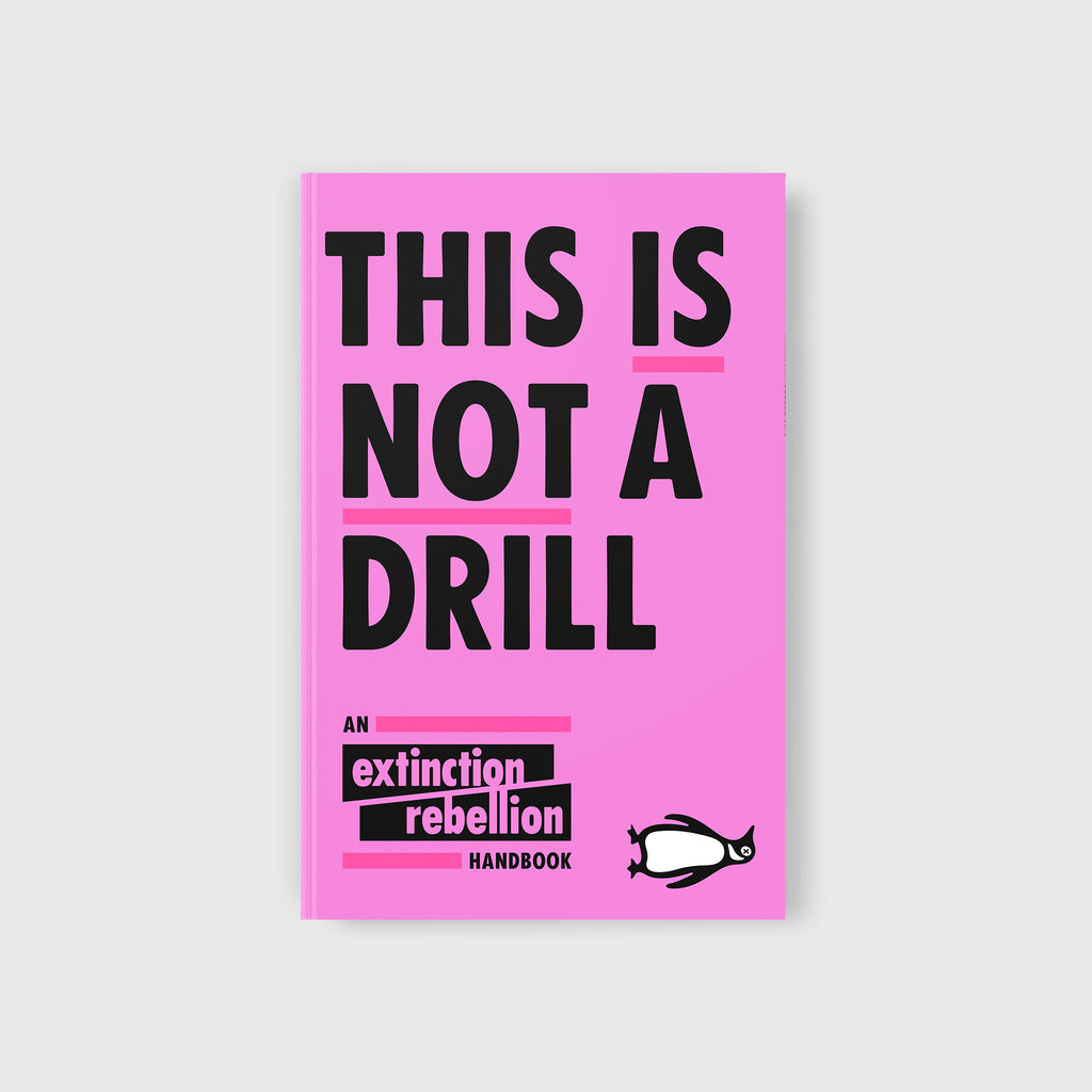 This Is Not A Drill: An Extinction Rebellion Handbook by Extinction Rebellion - 1