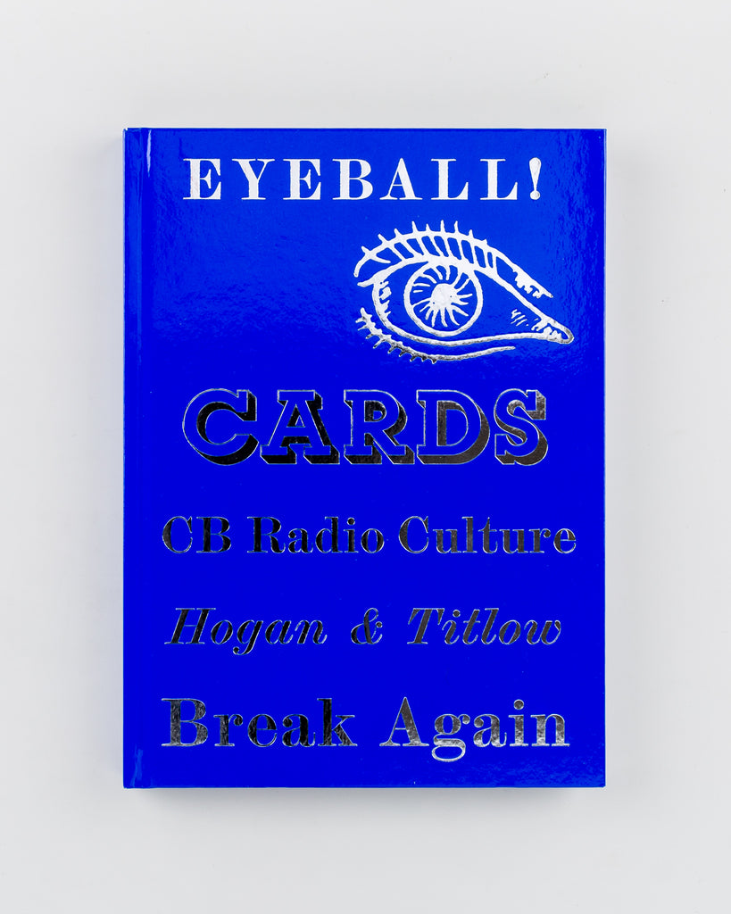 Eyeball Cards: The Art of British CB Radio Culture by by William Hogan and David Titlow - 518