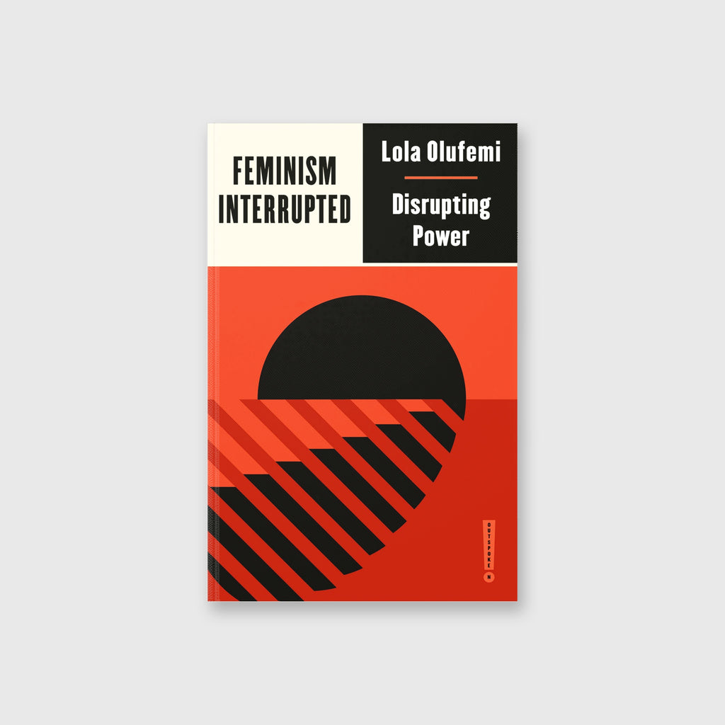 Feminism, Interrupted Disrupting Power by Lola Olufemi - 10