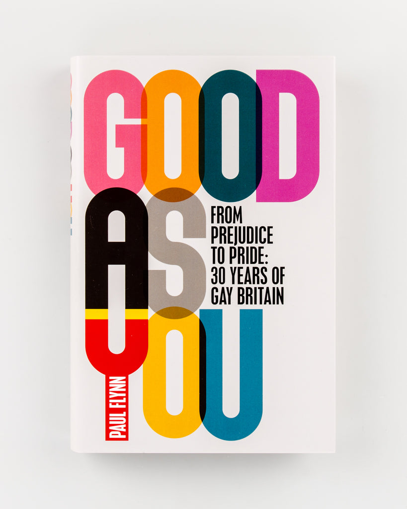 Good As You - From Prejudice to Pride: 30 Years of Gay Britain by Paul Flynn - 4