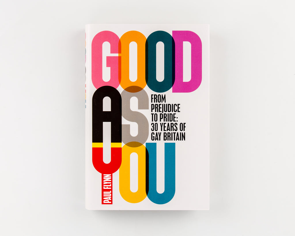 Good As You - From Prejudice to Pride: 30 Years of Gay Britain by Paul Flynn - Cover