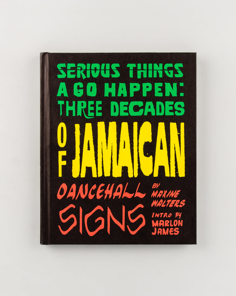 Serious Things a Go Happen: Three Decades of Jamaican Dancehall Signs by Introduction by Marlon James - 10