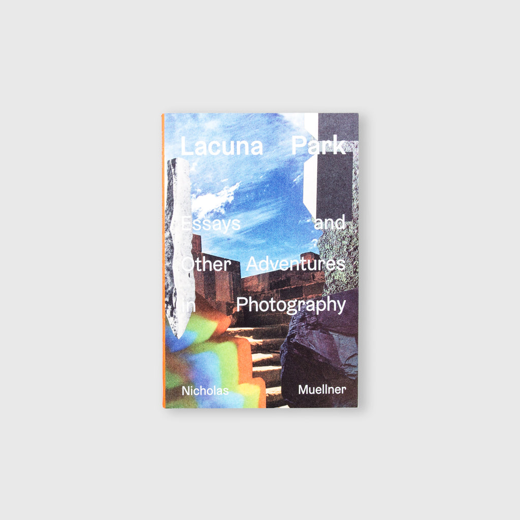 Lacuna Park: Essays and Other Adventures in Photography by Nicholas Muellner - 4