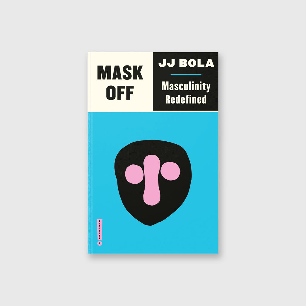 Mask Off: Masculinity Redefined by JJ Bola - 3