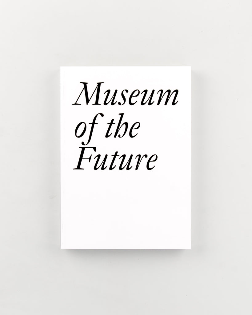 Museum of the Future by Editied by  Cristina Bechtler & Dora Imhof - 803