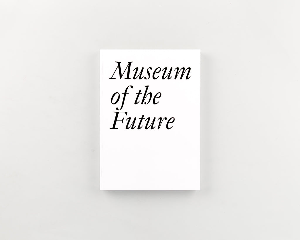 Museum of the Future by Editied by  Cristina Bechtler & Dora Imhof - 800