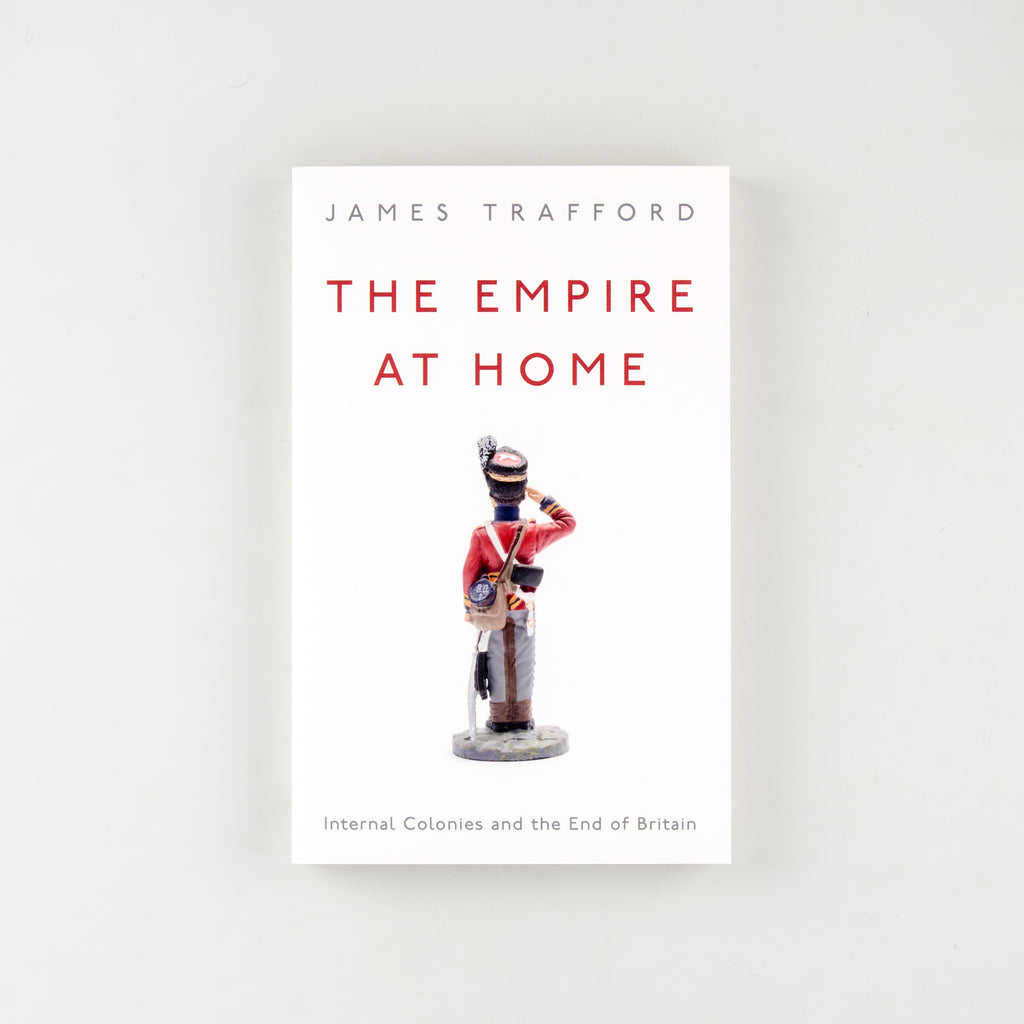 The Empire at Home Internal Colonies and the End of Britain by James Trafford - 3