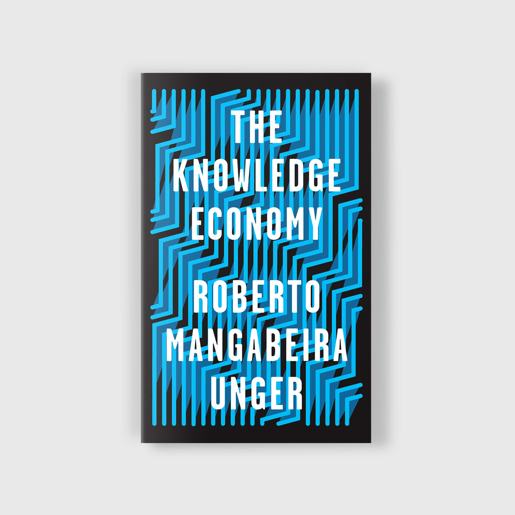 The knowledge Economy by Roberto Mangabeira Unger - 1
