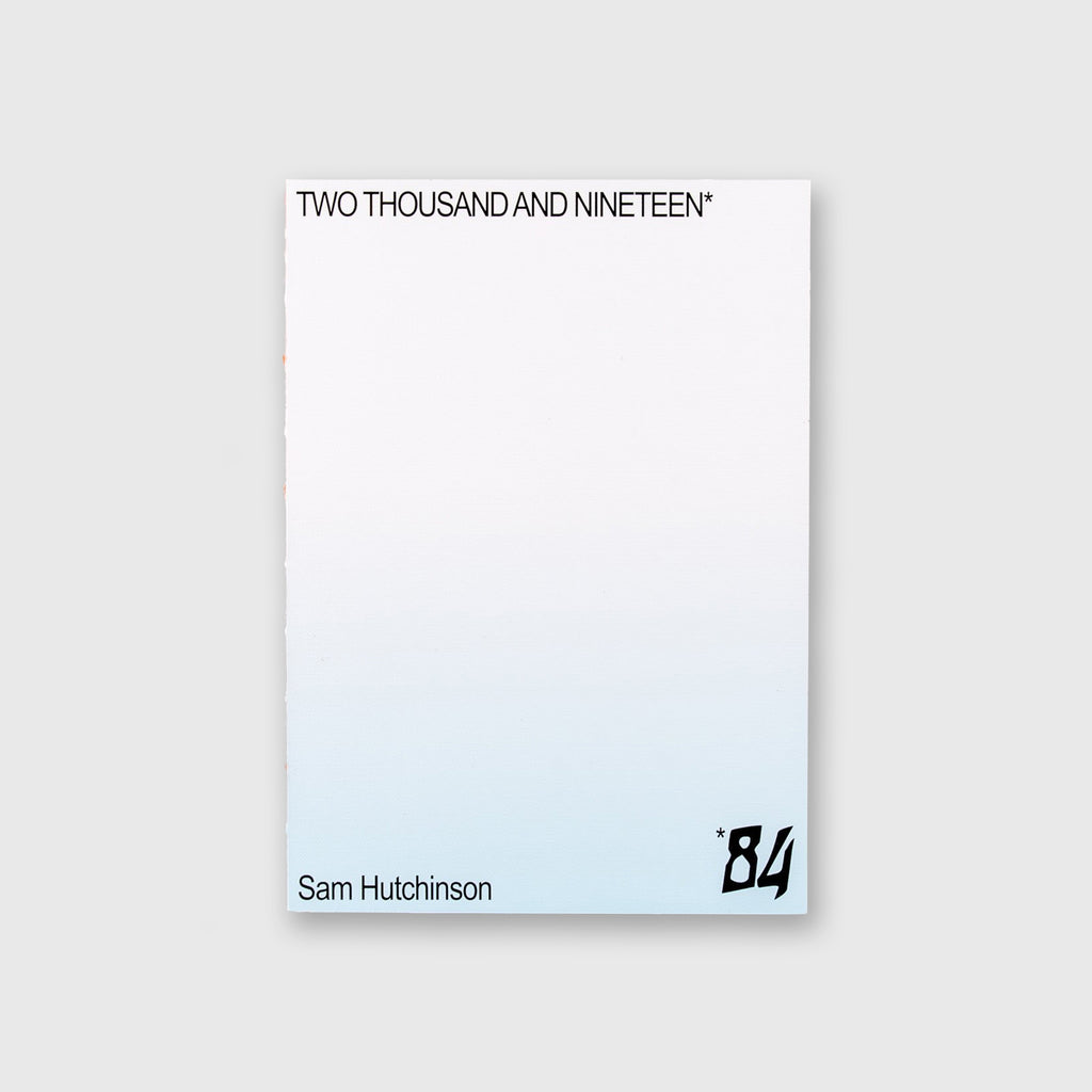 Two Thousand and Nineteen* 84 by Sam Hutchinson - 99