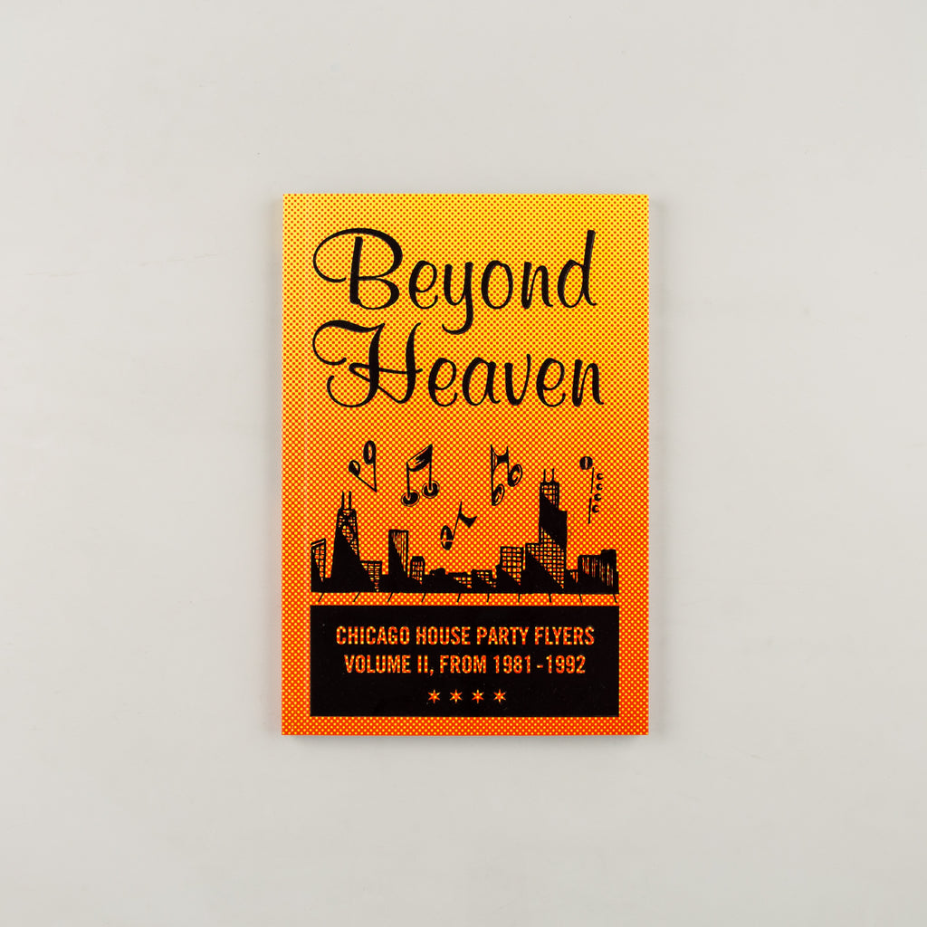 Beyond Heaven: Chicago House Party Flyers, Volume II, From 1981-1992 by Brandon Johnson - 6