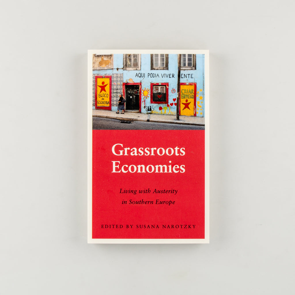 Grassroots Economies Living with Austerity in Southern Europe by Susana Narotzky - 1