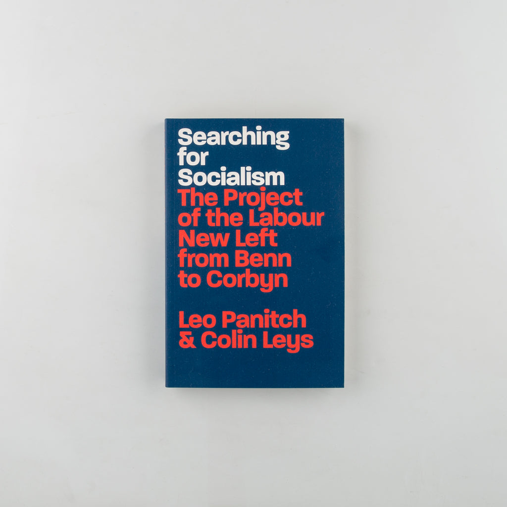 Searching for Socialism The Project of the Labour New Left from Benn to Corbyn by Colin Leys and Leo Panitch - 14