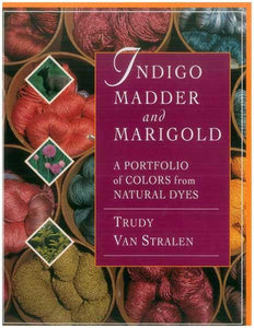 Indigo, Madder and Marigold: A Portfolio of Colors From Natural Dyes (Hardcover)