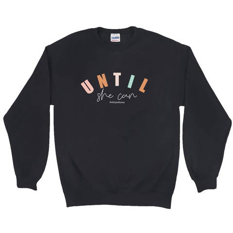 Rett syndrome Fundraiser - Black Crewneck Sweatshirt Until She Can