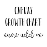 Canvas Wall Growth Chart Name ADD ON**Add a Name!- 7-10 business days Canvas Growth Chart